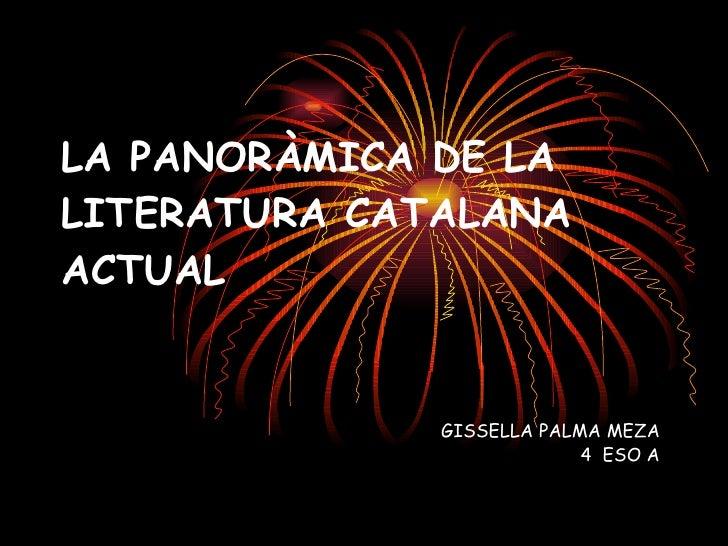 LA PANORÀMICA DE LA LITERATURA CATALANA ACTUAL   GISSELLA PALMA MEZA 4  ESO A