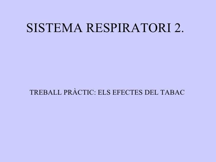 SISTEMA RESPIRATORI 2. TREBALL PRÀCTIC: ELS EFECTES DEL TABAC