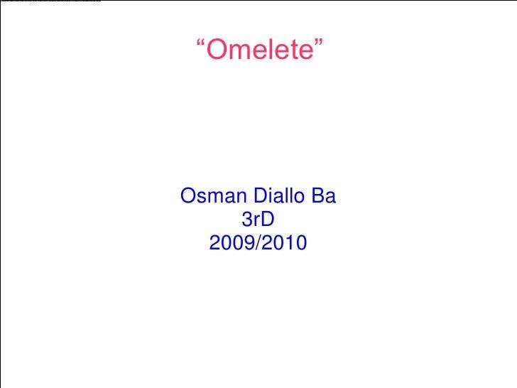 """""""Omelete""""     Osman Diallo Ba      3rD   2009/2010"""