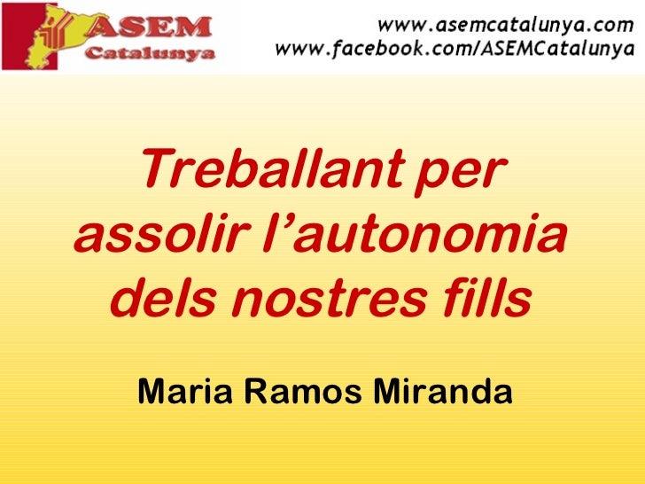Treballant per assolir l'autonomia dels nostres fills Maria Ramos Miranda