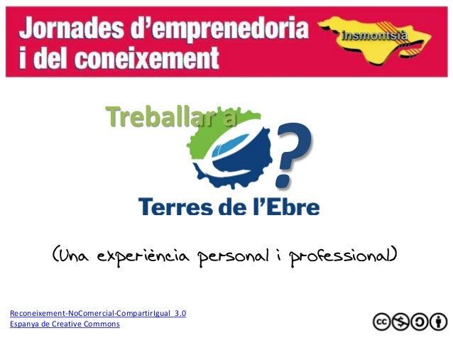 ?                       Treballar a          (Una experiència personal i professional)Reconeixement-NoComercial-CompartirI...