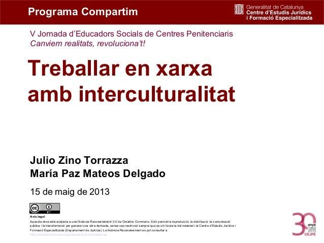 Treballar en xarxaamb interculturalitatJulio Zino TorrazzaMaría Paz Mateos Delgado15 de maig de 2013Programa CompartimV Jo...