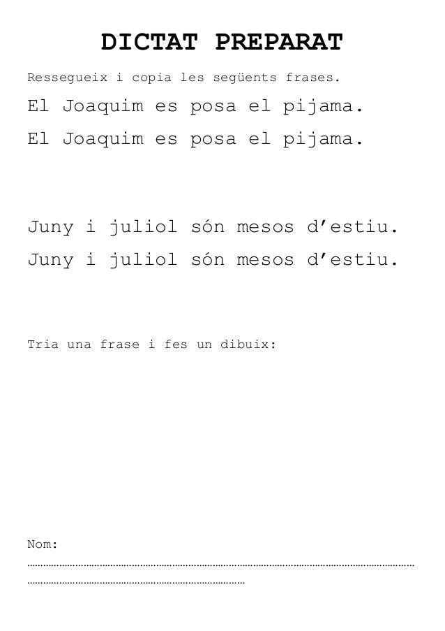 DICTAT PREPARATRessegueix i copia les següents frases.El Joaquim es posa el pijama.El Joaquim es posa el pijama.Juny i jul...