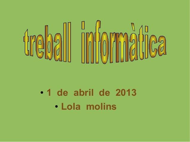 ●   1 de abril de 2013      ● Lola molins