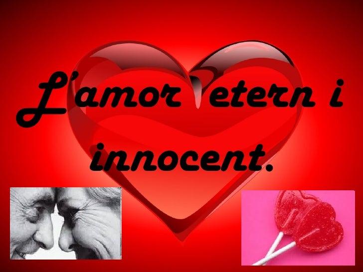 L'amor etern i   innocent.