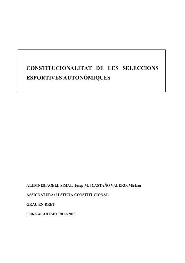 CONSTITUCIONALITAT DE LES SELECCIONSESPORTIVES AUTONÒMIQUESALUMNES:AGELL SIMAL, Josep M. i CASTAÑO VALERO, MiriamASSIGNATU...