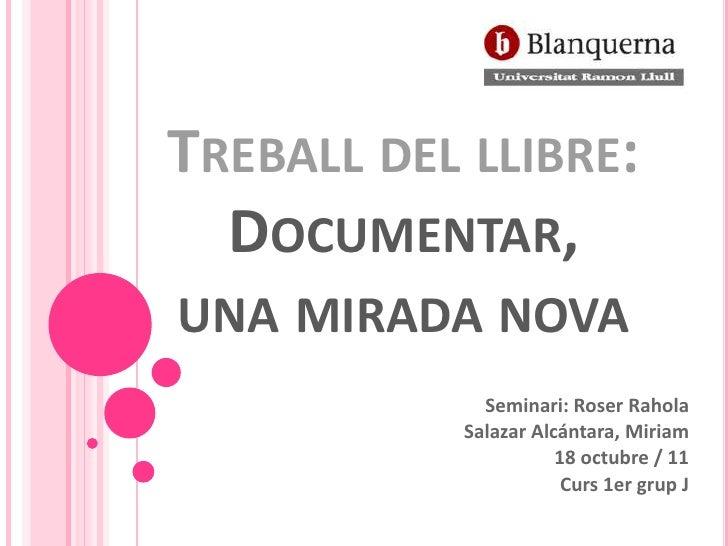 TREBALL DEL LLIBRE:  DOCUMENTAR,UNA MIRADA NOVA             Seminari: Roser Rahola           Salazar Alcántara, Miriam    ...