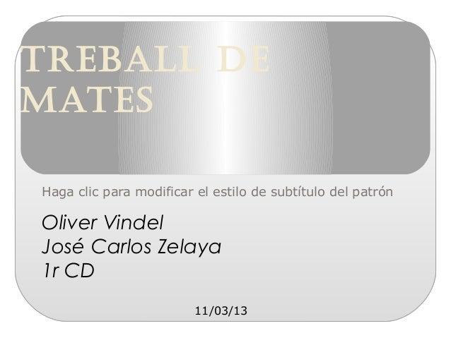 TREBALL DEMATESHaga clic para modificar el estilo de subtítulo del patrónOliver VindelJosé Carlos Zelaya1r CD             ...