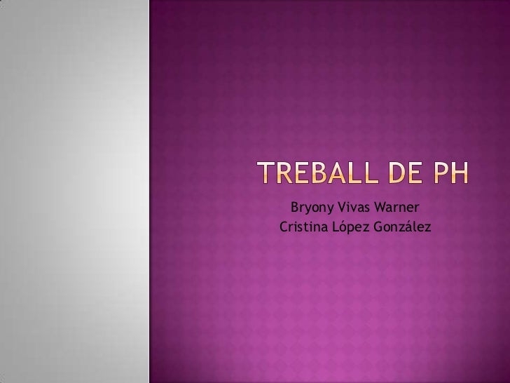 Treball de pH<br />Bryony Vivas Warner<br />Cristina López González<br />
