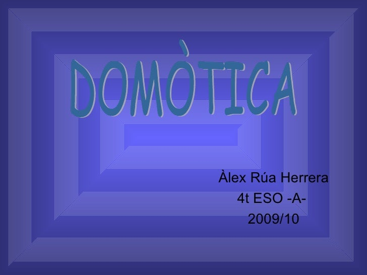 Àlex Rúa Herrera 4t ESO -A-  2009/10 DOMÒTICA