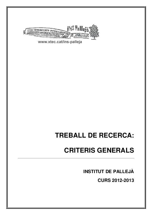 TREBALL DE RECERCA:  CRITERIS GENERALS      INSTITUT DE PALLEJÀ           CURS 2012-2013