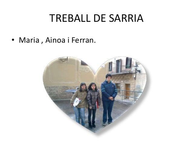 TREBALL DE SARRIA • Maria , Ainoa i Ferran.