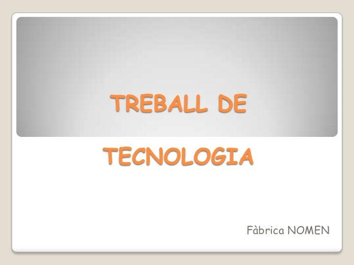 TREBALL DE TECNOLOGIA <br />Fàbrica NOMEN <br />