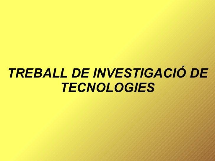 TREBALL DE INVESTIGACIÓ DE TECNOLOGIES