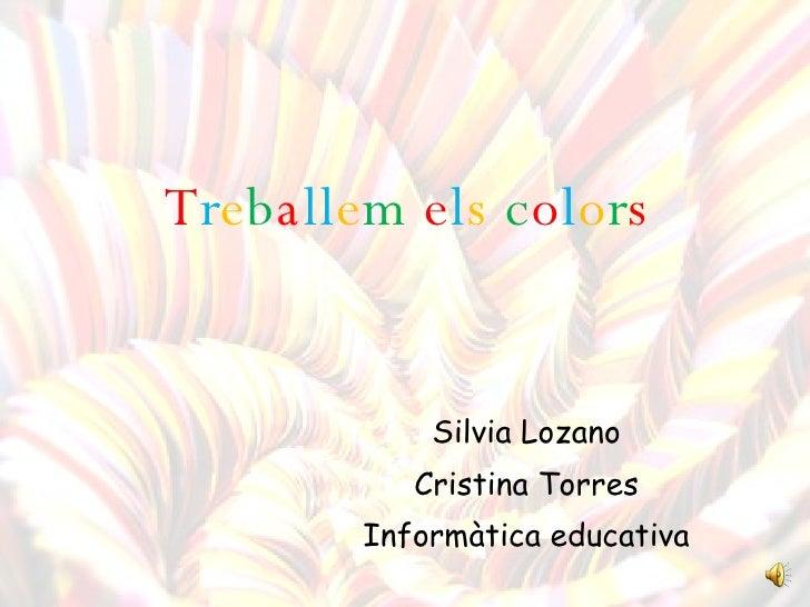 T r e b a ll e m   e l s   c o l o r s Silvia Lozano Cristina Torres Informàtica educativa