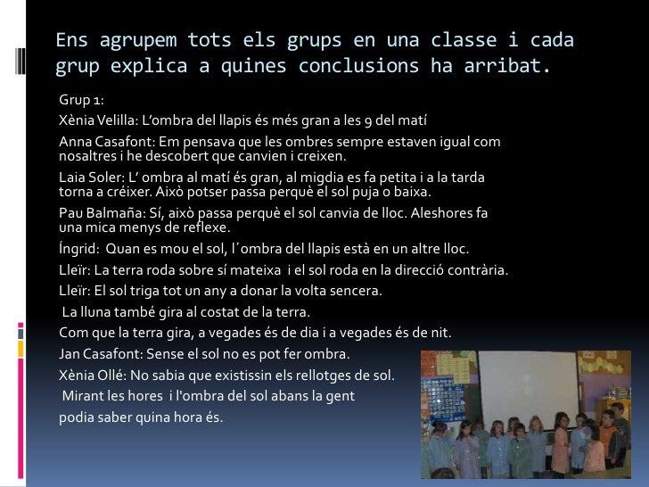 Ens agrupem tots els grups en una classe i cadagrup explica a quines conclusions ha arribat.Grup 1:Xènia Velilla: L'ombra ...