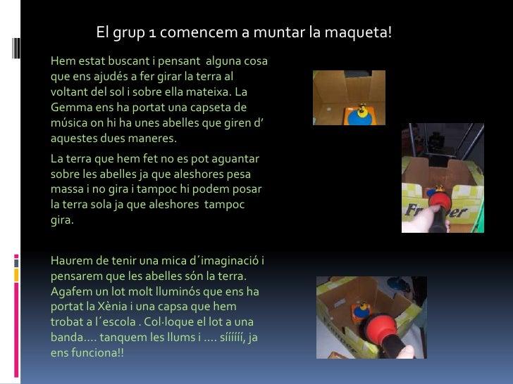 El grup 1 comencem a muntar la maqueta!Hem estat buscant i pensant alguna cosaque ens ajudés a fer girar la terra alvoltan...