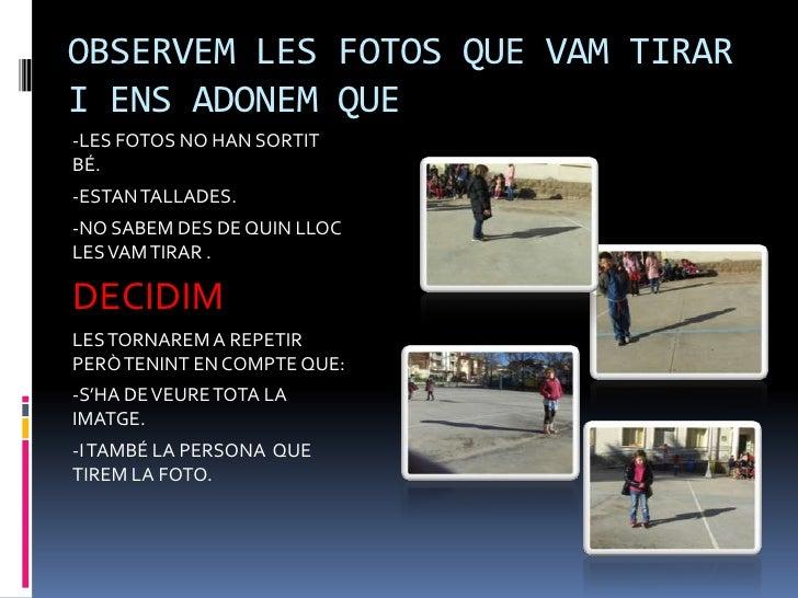 OBSERVEM LES FOTOS QUE VAM TIRARI ENS ADONEM QUE-LES FOTOS NO HAN SORTITBÉ.-ESTAN TALLADES.-NO SABEM DES DE QUIN LLOCLES V...