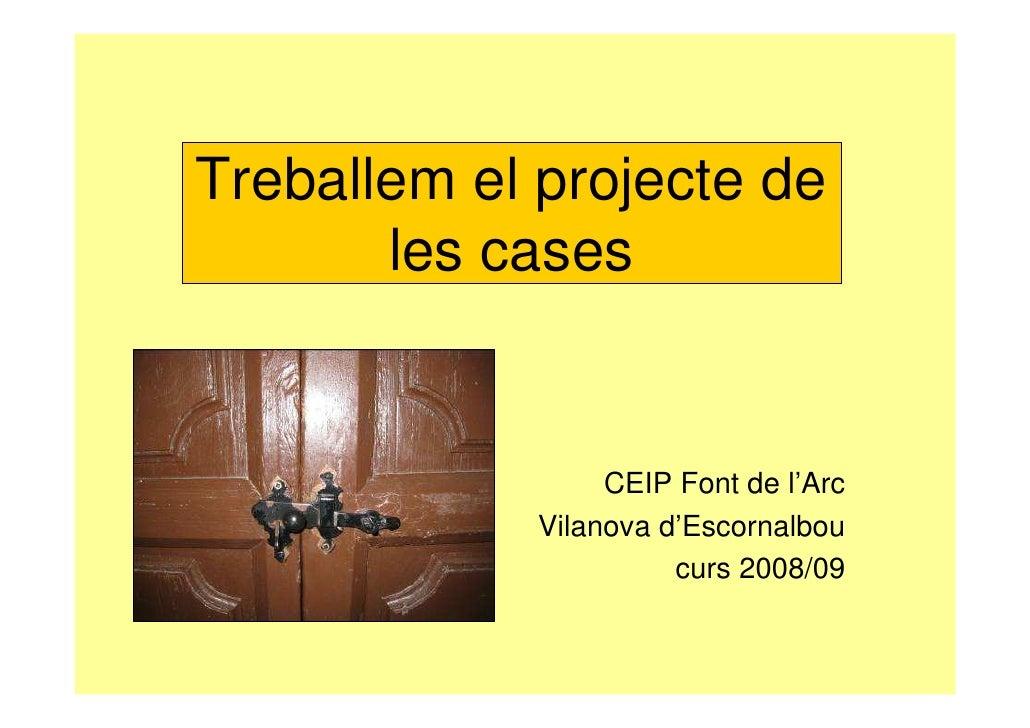 Treballem el projecte de       les cases                  CEIP Font de l'Arc             Vilanova d'Escornalbou           ...
