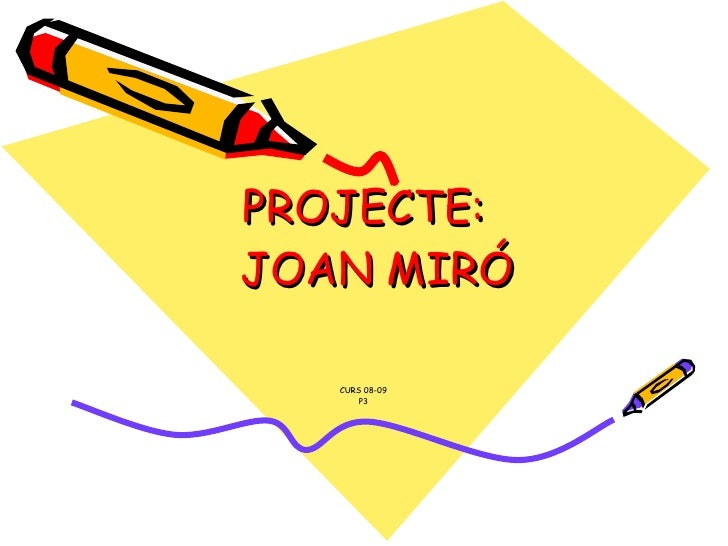 PROJECTE:   JOAN MIRÓ CURS 08-09 P3