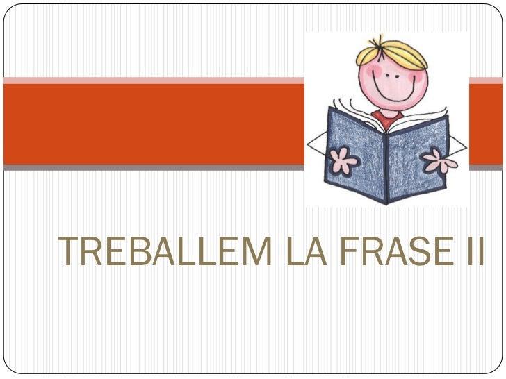 TREBALLEM LA FRASE II