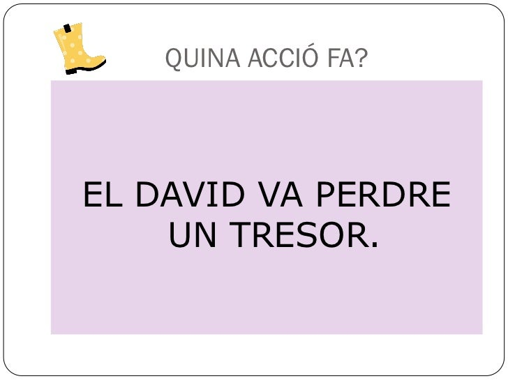 QUINA ACCIÓ FA?EL DAVID VA PERDRE    UN TRESOR.