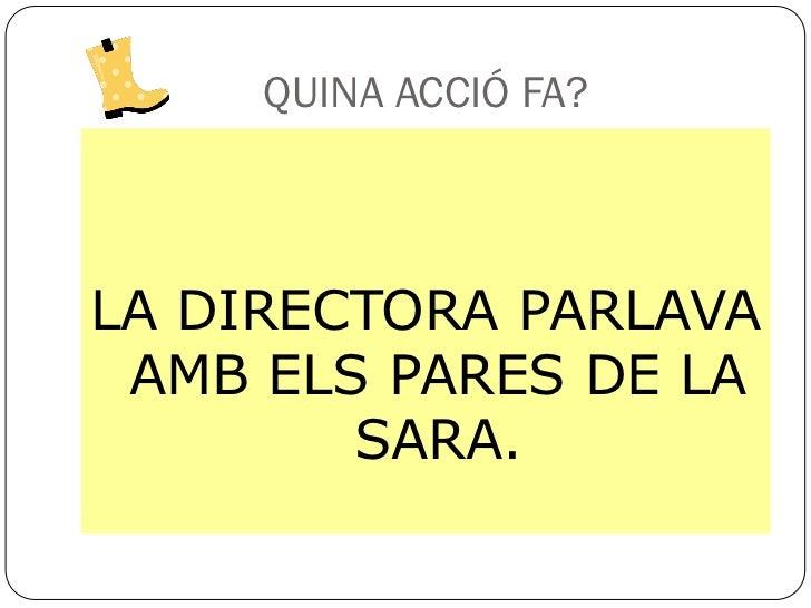 QUINA ACCIÓ FA?LA DIRECTORA PARLAVA AMB ELS PARES DE LA        SARA.