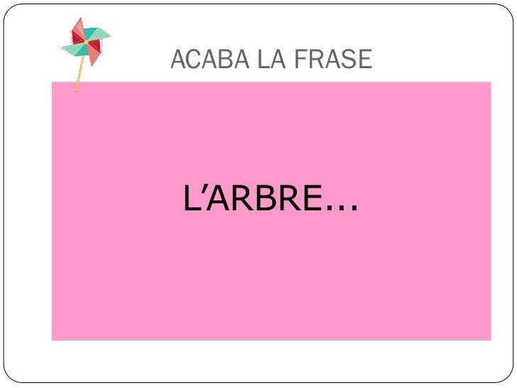 ACABA LA FRASEL'ARBRE...