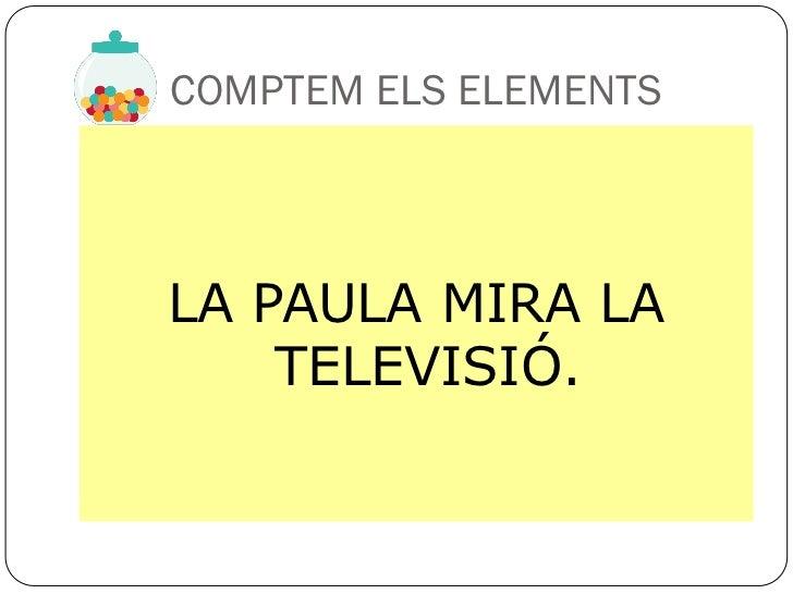 COMPTEM ELS ELEMENTSLA PAULA MIRA LA    TELEVISIÓ.
