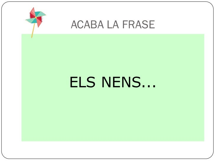 ACABA LA FRASEELS NENS...