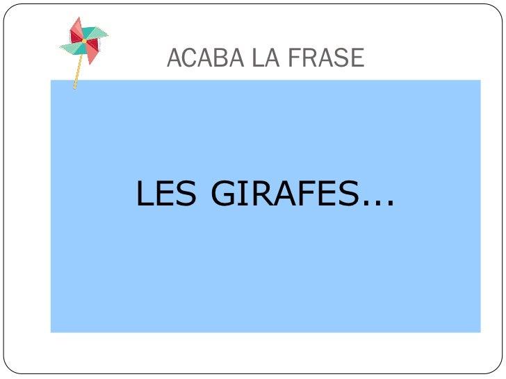 ACABA LA FRASELES GIRAFES...