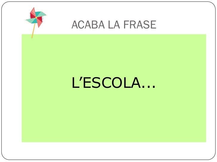 ACABA LA FRASEL'ESCOLA...