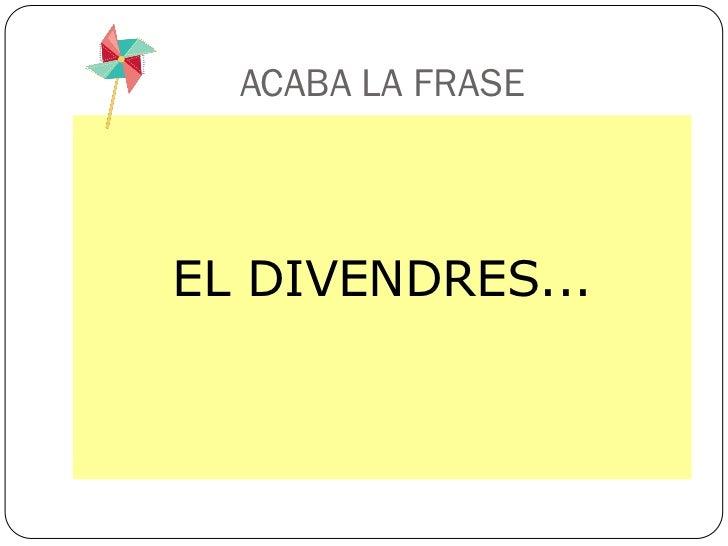 ACABA LA FRASEEL DIVENDRES...