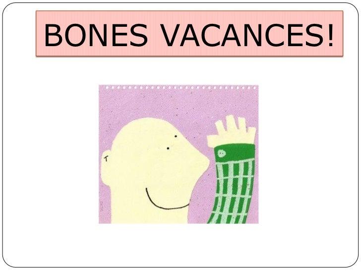 BONES VACANCES!