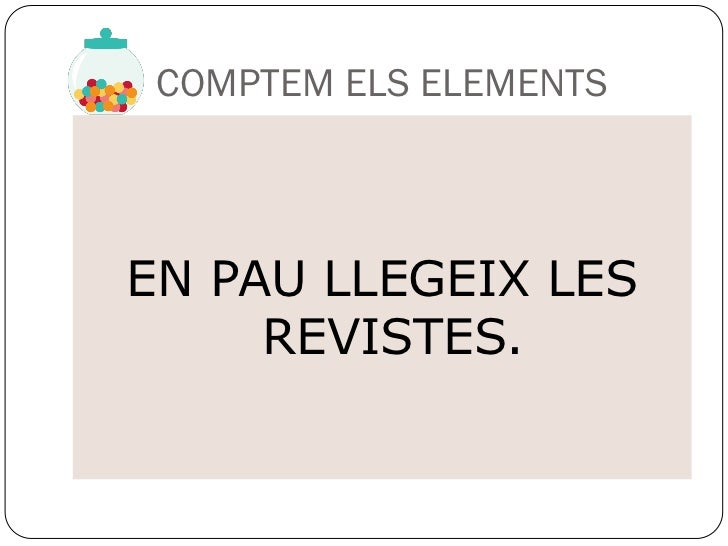 COMPTEM ELS ELEMENTSEN PAU LLEGEIX LES     REVISTES.