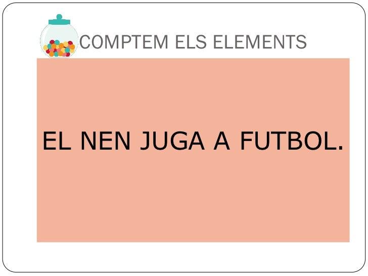 COMPTEM ELS ELEMENTSEL NEN JUGA A FUTBOL.