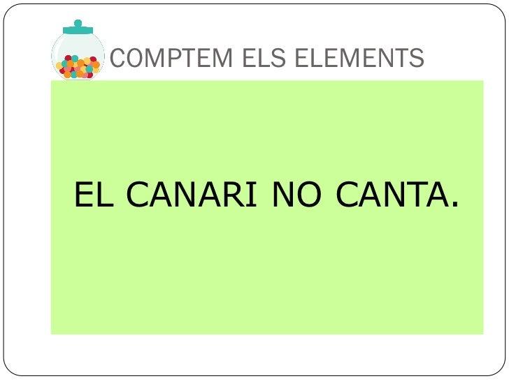 COMPTEM ELS ELEMENTSEL CANARI NO CANTA.