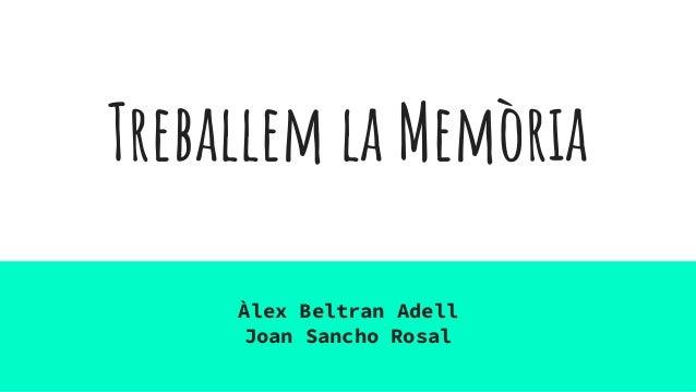 Treballem la Memòria Àlex Beltran Adell Joan Sancho Rosal