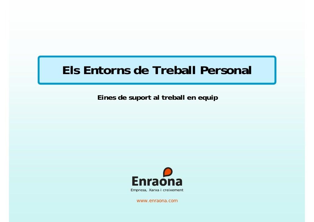 Els Entorns de Treball Personal      Eines de suport al treball en equip                   Empresa, Xarxa i creixement    ...
