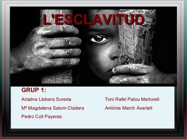 L'ESCLAVITUDL'ESCLAVITUD GRUP 1: Ariadna Llobera Sureda Toni Rafel Palou Martorell Mª Magdalena Salom Cladera Antònia Marc...