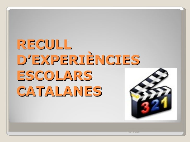 RECULL D'EXPERIÈNCIES ESCOLARS CATALANES Xavier Costa- Ceip Catalunya Navarcles