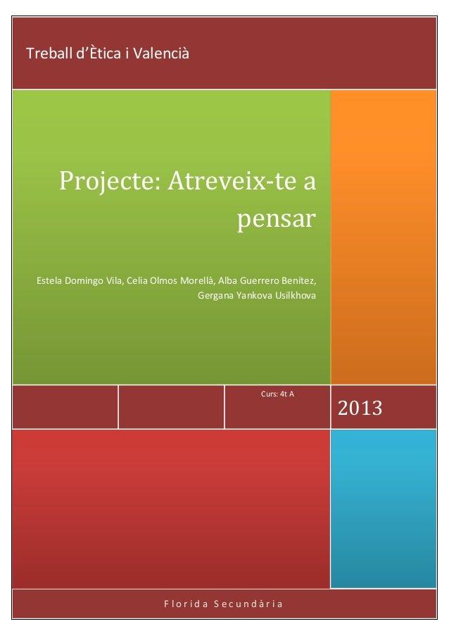 Treball d'Ètica i Valencià  Projecte: Atreveix-te a pensar Estela Domingo Vila, Celia Olmos Morellà, Alba Guerrero Benítez...