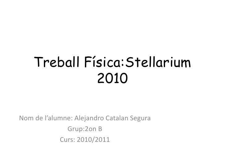 Treball Física:Stellarium 2010<br />Nom de l'alumne: Alejandro Catalan Segura<br />Grup:2on B  <br />Curs: 2010/2011<br />