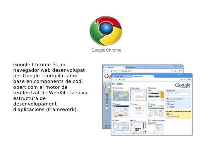 Google Chrome és un navegador web desenvolupat per Google i compilat amb base en components de codi obert com el motor de ...