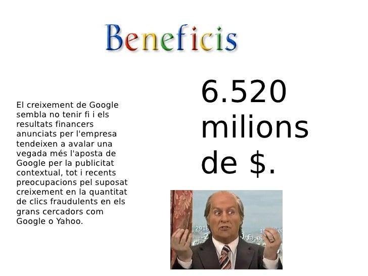 El creixement de Google sembla no tenir fi i els resultats financers anunciats per l'empresa tendeixen a avalar una vegada...