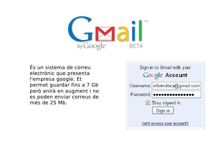 És un sistema de correu electrònic que presenta l'empresa google. Et permet guardar fins a 7 Gb però anirà en augment i no...