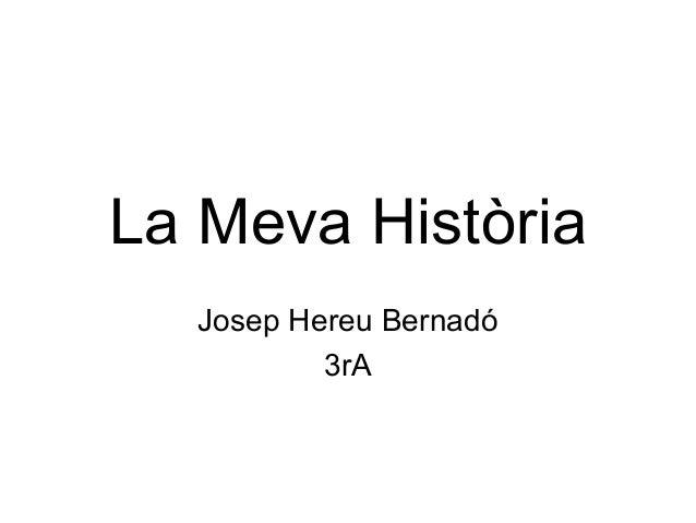 La Meva Història  Josep Hereu Bernadó          3rA