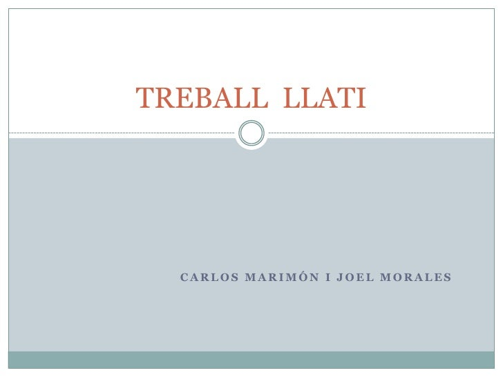 Carlos Marimón i Joel Morales<br />TREBALL  LLATI<br />