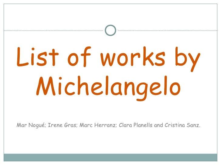 List of works by  MichelangeloMar Nogué; Irene Gras; Marc Herranz; Clara Planells and Cristina Sanz.