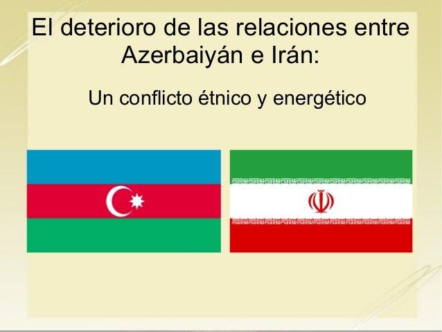 El deterioro de las relaciones entreAzerbaiyán e Irán:Un conflicto étnico y energético